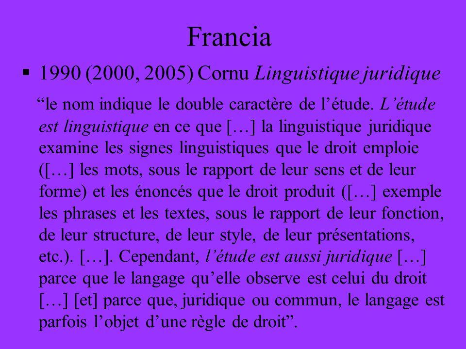 Francia 1990 (2000, 2005) Cornu Linguistique juridique le nom indique le double caractère de létude. Létude est linguistique en ce que […] la linguist