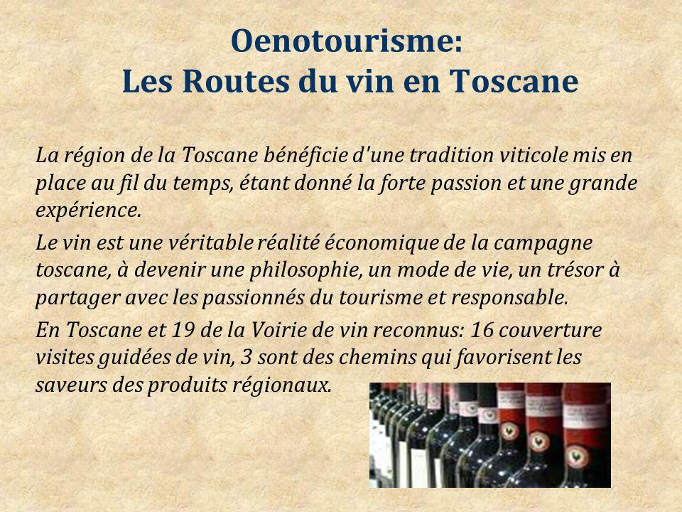 Oenotourisme: Les Routes du vin en Toscane La région de la Toscane bénéficie d une tradition viticole mis en place au fil du temps, étant donné la forte passion et une grande expérience.