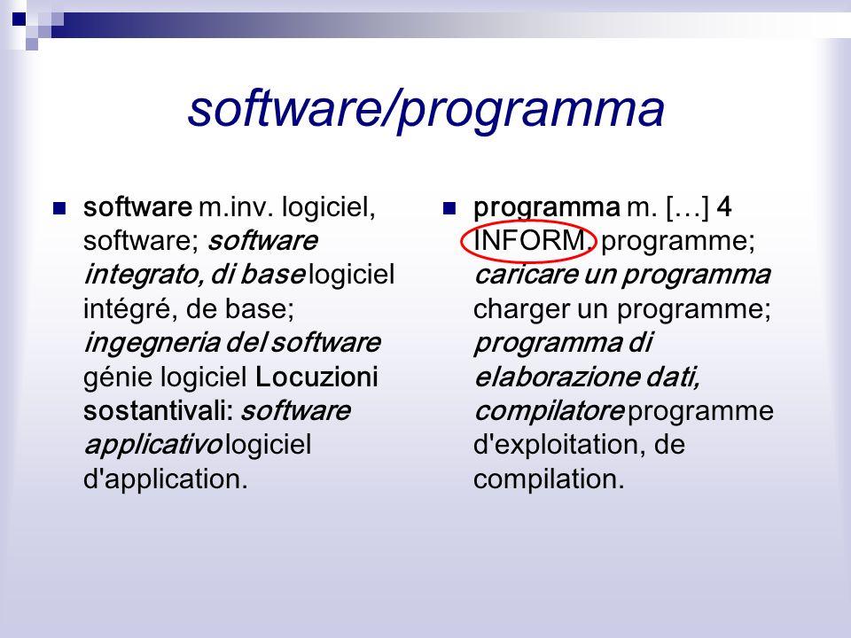 software/programma software m.inv. logiciel, software; software integrato, di base logiciel intégré, de base; ingegneria del software génie logiciel L