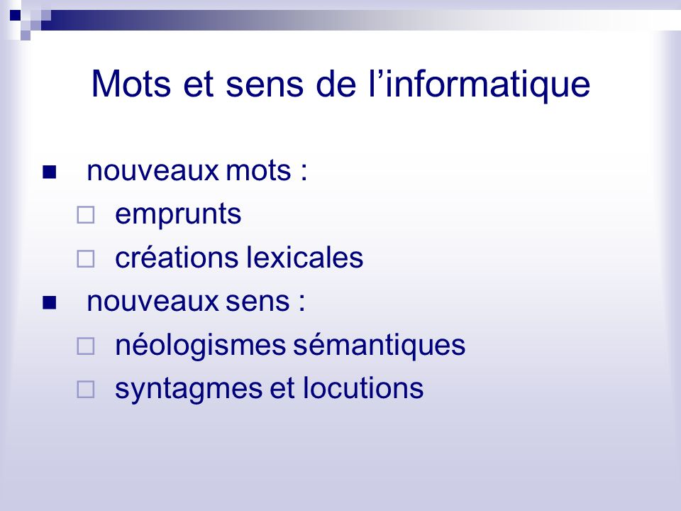 Mots et sens de linformatique nouveaux mots : emprunts créations lexicales nouveaux sens : néologismes sémantiques syntagmes et locutions