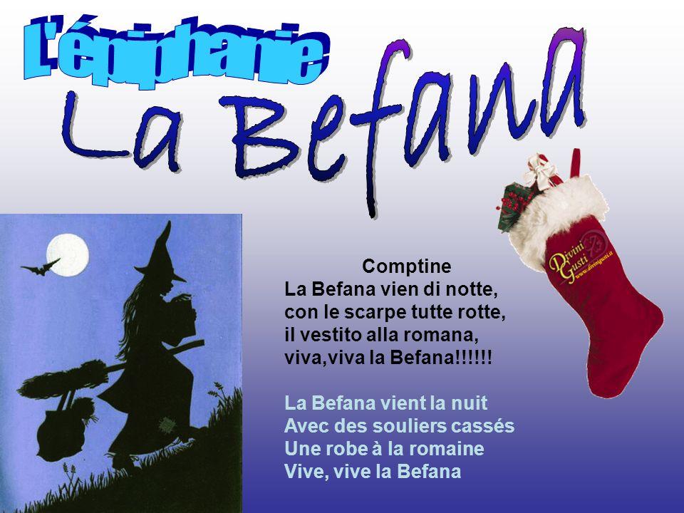 Comptine La Befana vien di notte, con le scarpe tutte rotte, il vestito alla romana, viva,viva la Befana!!!!!.