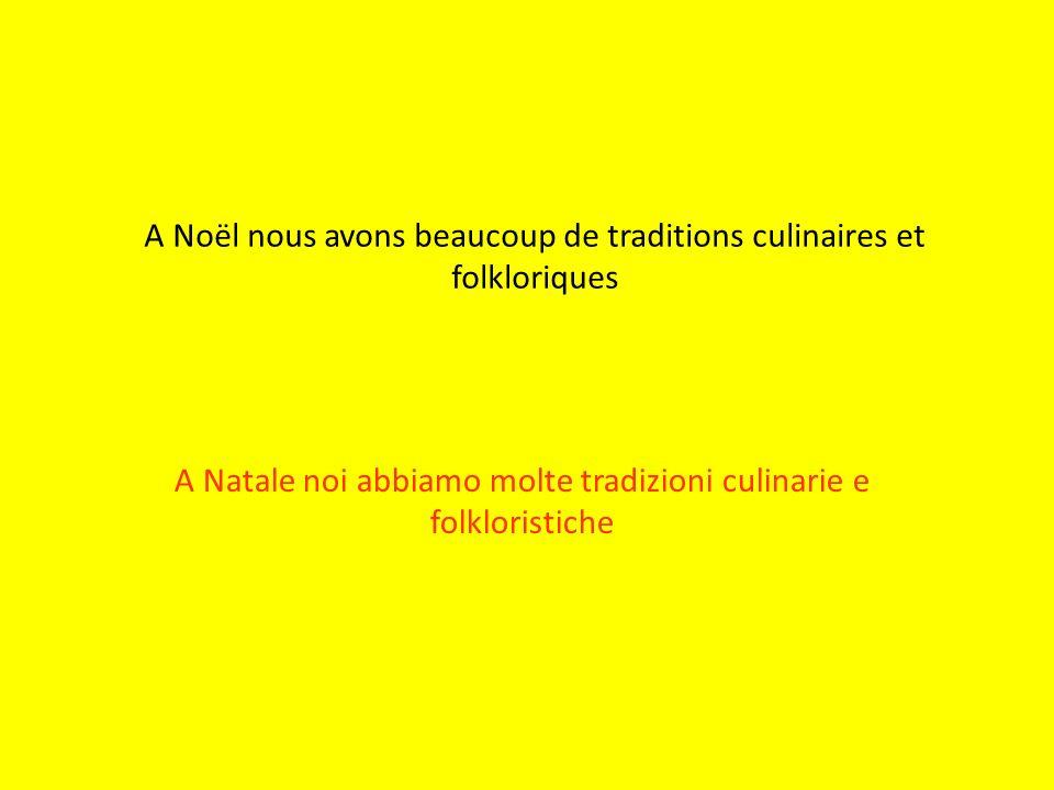 A Noël nous avons beaucoup de traditions culinaires et folkloriques A Natale noi abbiamo molte tradizioni culinarie e folkloristiche