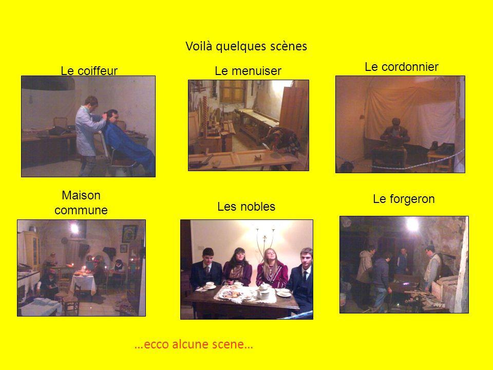 Voilà quelques scènes …ecco alcune scene… Le coiffeur Le cordonnier Maison commune Le menuiser Le forgeron Les nobles