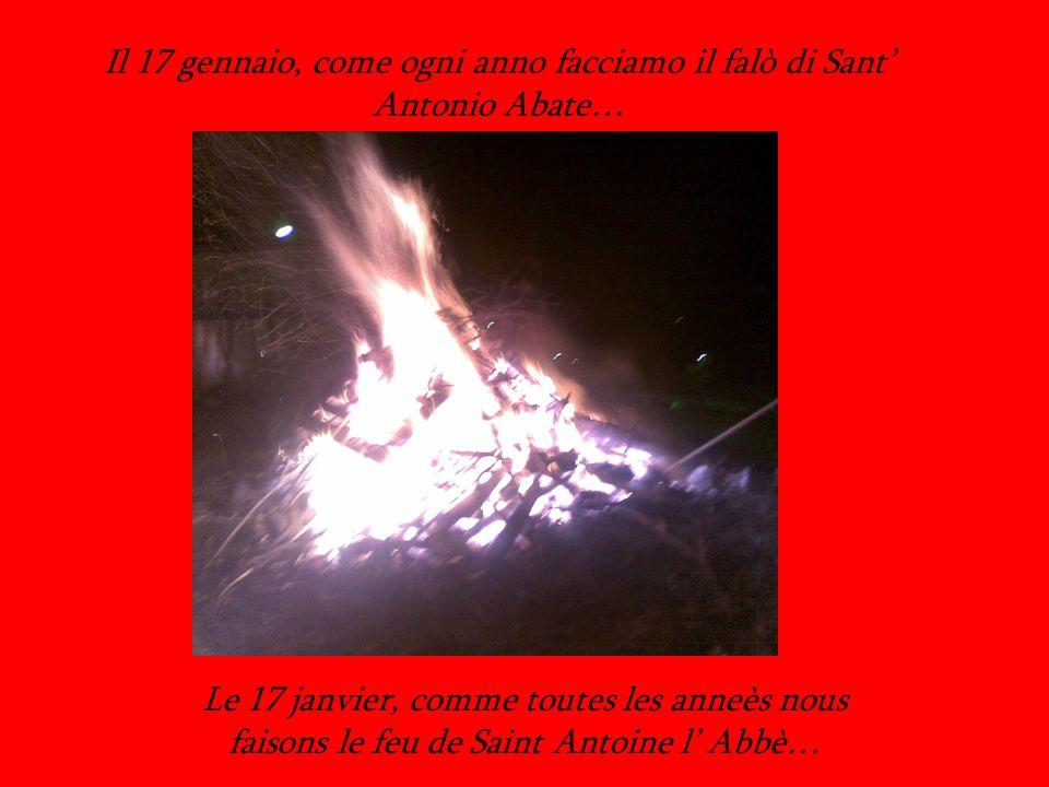 Il 17 gennaio, come ogni anno facciamo il falò di Sant Antonio Abate… Le 17 janvier, comme toutes les anneès nous faisons le feu de Saint Antoine l Abbè…