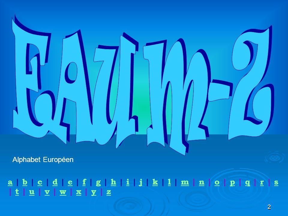 2 Alphabet Européen aa | b | c | d | e | f | g | h | i | j | k | l | m | n | o | p | q | r | s | t | u | v | w | x | y | zbcdefghijklmnopqrstuvwxyz