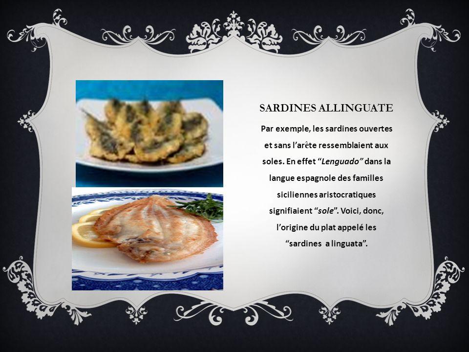 SARDINES ALLINGUATE Par exemple, les sardines ouvertes et sans lar ê te ressemblaient aux soles. En effet Lenguado dans la langue espagnole des famill