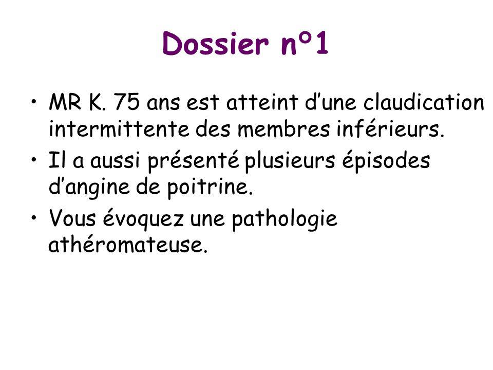 Dossier n°1 MR K. 75 ans est atteint dune claudication intermittente des membres inférieurs. Il a aussi présenté plusieurs épisodes dangine de poitrin