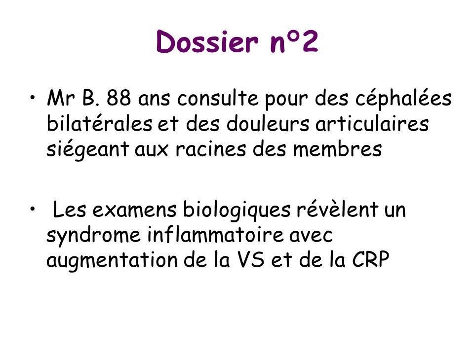 Dossier n°2 Mr B. 88 ans consulte pour des céphalées bilatérales et des douleurs articulaires siégeant aux racines des membres Les examens biologiques