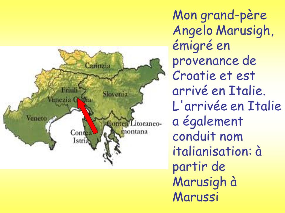 Mon grand-père Angelo Marusigh, émigré en provenance de Croatie et est arrivé en Italie. L'arrivée en Italie a également conduit nom italianisation: à