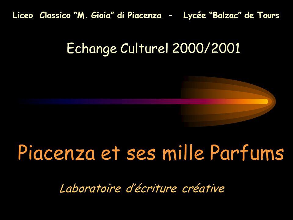 Laboratoire décriture créative Liceo Classico M. Gioia di Piacenza - Lycée Balzac de Tours Echange Culturel 2000/2001 Piacenza et ses mille Parfums