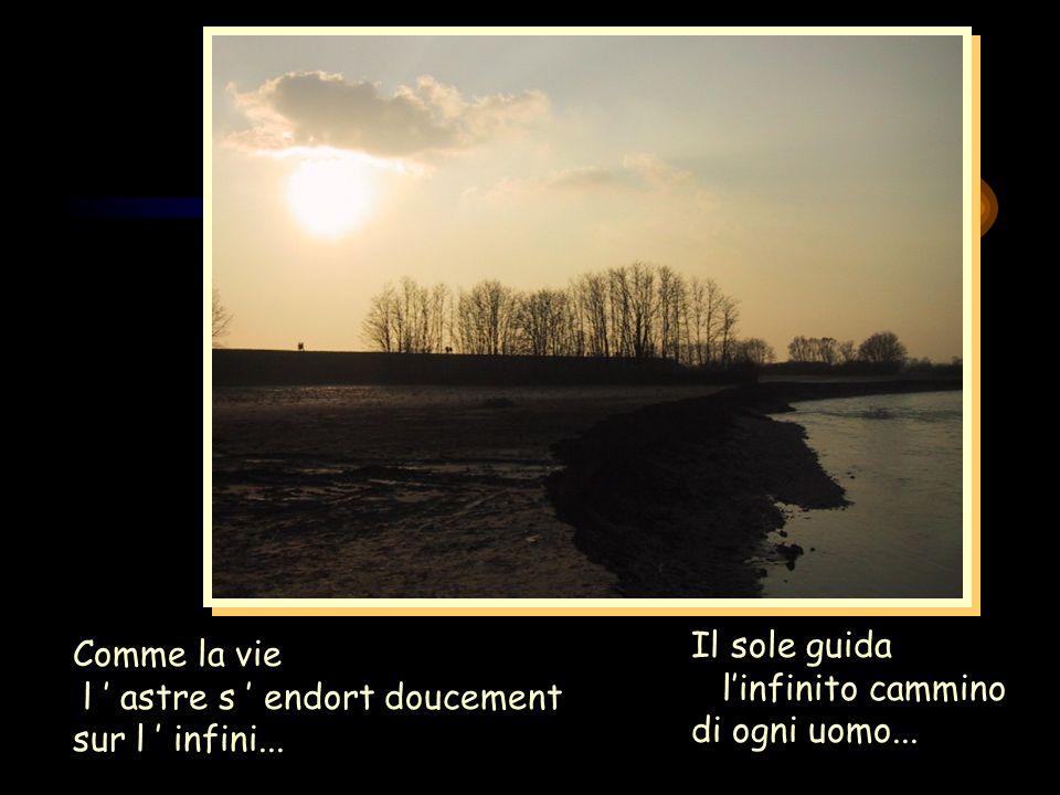 Comme la vie l astre s endort doucement sur l infini... Il sole guida linfinito cammino di ogni uomo...