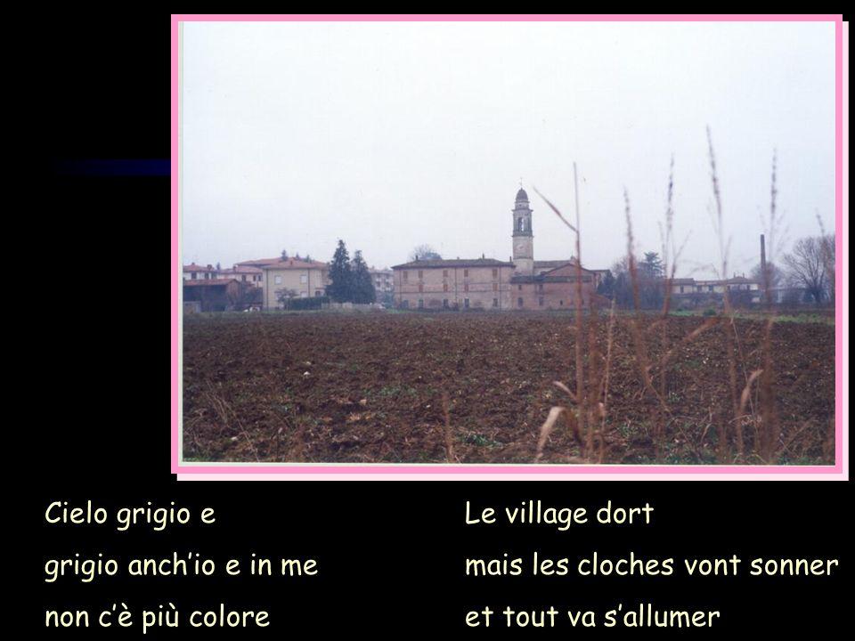 Cielo grigio e grigio anchio e in me non cè più colore Le village dort mais les cloches vont sonner et tout va sallumer