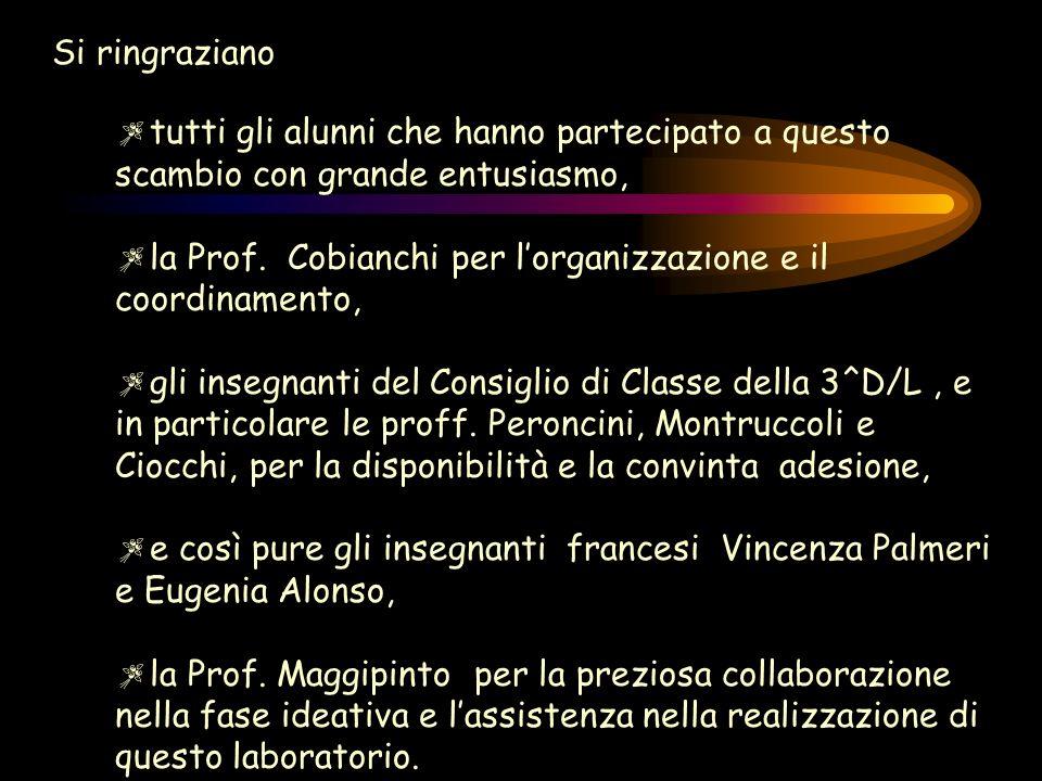 tutti gli alunni che hanno partecipato a questo scambio con grande entusiasmo, la Prof. Cobianchi per lorganizzazione e il coordinamento, gli insegnan