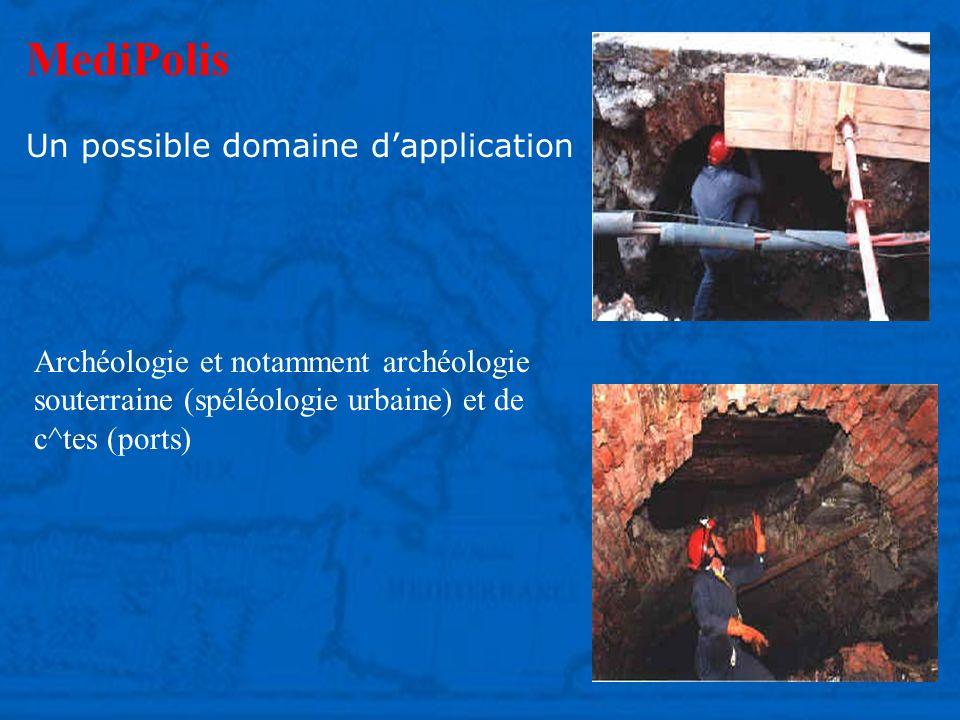 MediPolis Un possible domaine dapplication Archéologie et notamment archéologie souterraine (spéléologie urbaine) et de c ^ tes (ports)