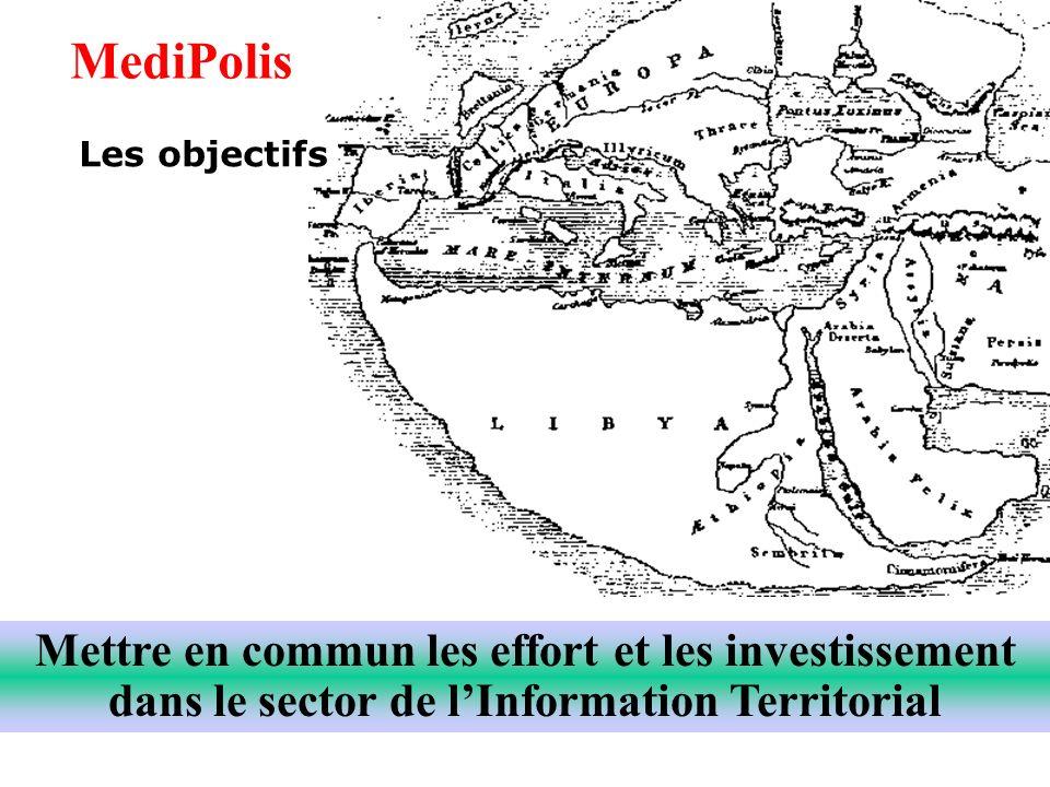 Mettre en commun les effort et les investissement dans le sector de lInformation Territorial MediPolis Les objectifs