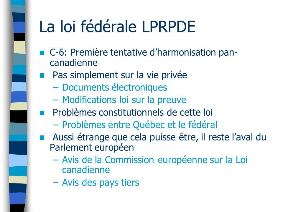 La loi fédérale LPRPDE C-6: Première tentative dharmonisation pan- canadienne Pas simplement sur la vie privée –Documents électroniques –Modifications