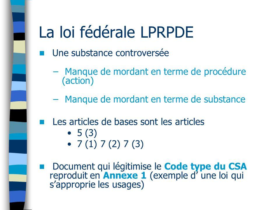 La loi fédérale LPRPDE Une substance controversée – Manque de mordant en terme de procédure (action) – Manque de mordant en terme de substance Les art