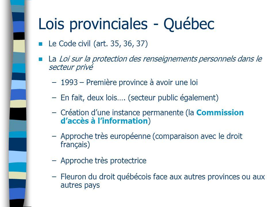 Lois provinciales - Québec Le Code civil (art. 35, 36, 37) La Loi sur la protection des renseignements personnels dans le secteur privé –1993 – Premiè