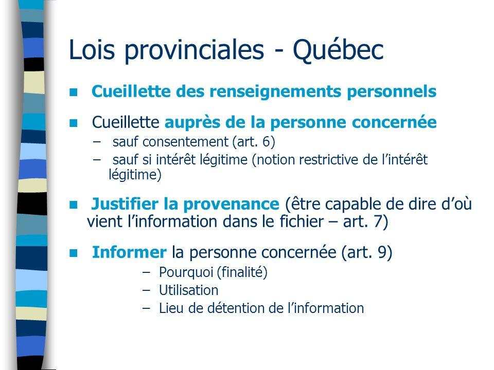 Lois provinciales - Québec Cueillette des renseignements personnels Cueillette auprès de la personne concernée – sauf consentement (art. 6) – sauf si