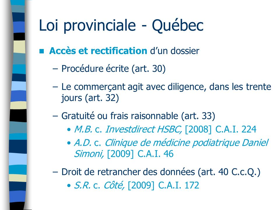 Loi provinciale - Québec Accès et rectification dun dossier –Procédure écrite (art. 30) –Le commerçant agit avec diligence, dans les trente jours (art