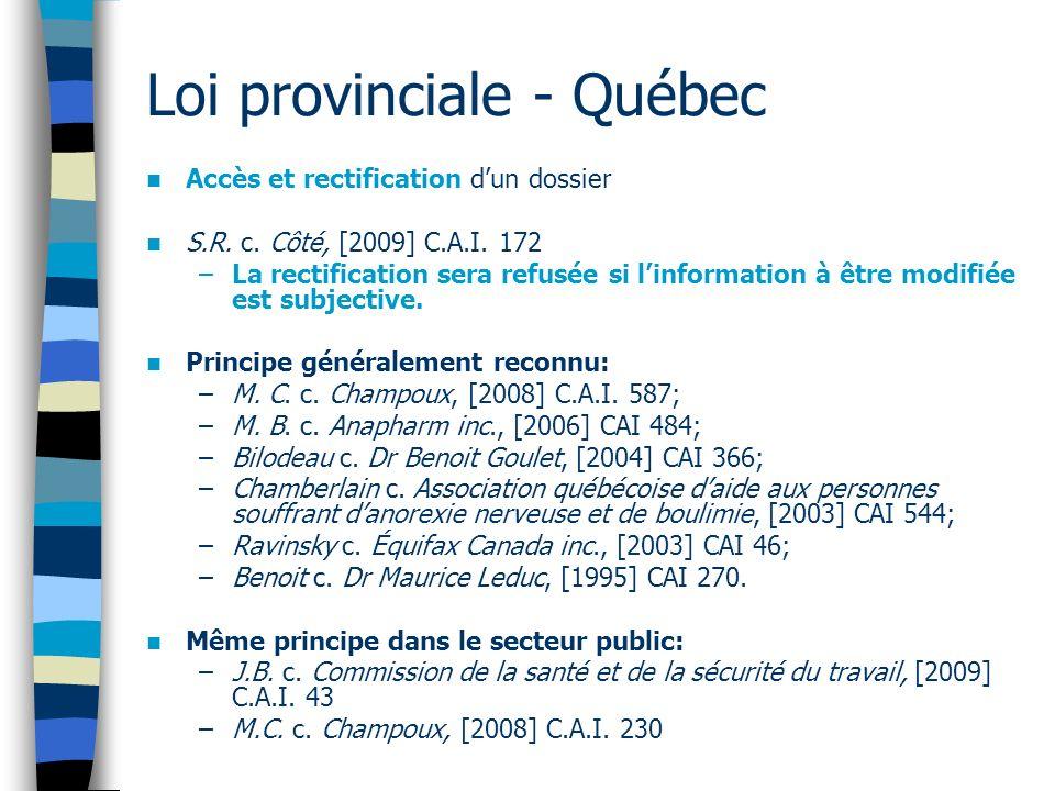 Loi provinciale - Québec Accès et rectification dun dossier S.R. c. Côté, [2009] C.A.I. 172 –La rectification sera refusée si linformation à être modi