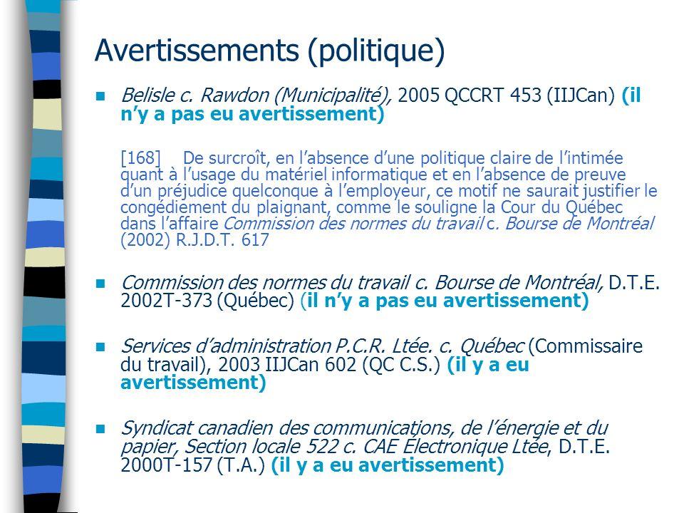 Avertissements (politique) Belisle c. Rawdon (Municipalité), 2005 QCCRT 453 (IIJCan) (il ny a pas eu avertissement) [168] De surcroît, en labsence dun