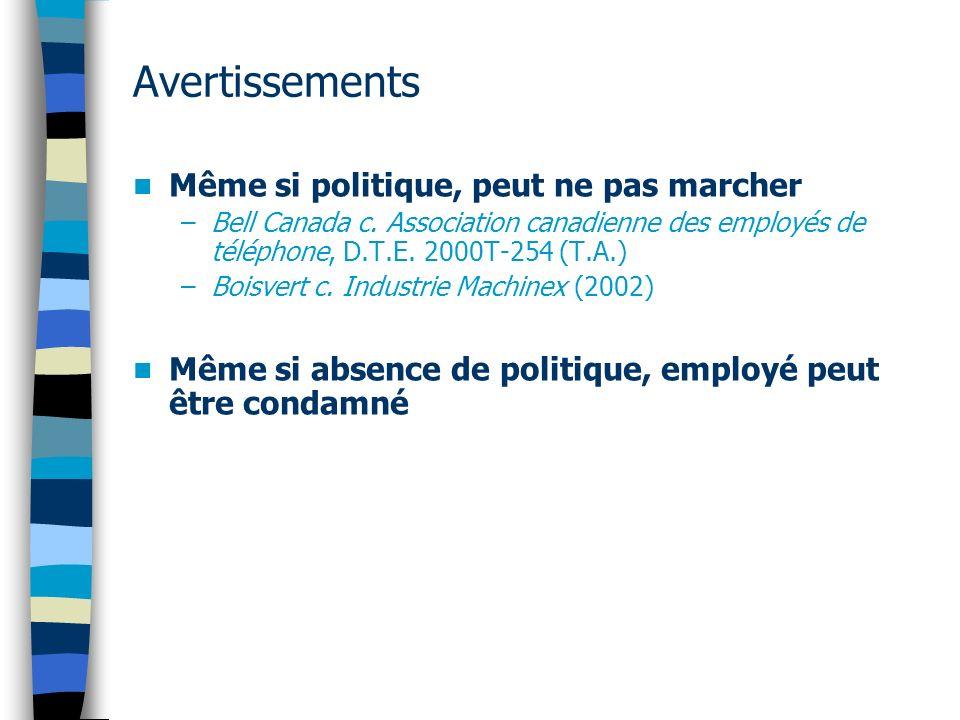 Avertissements Même si politique, peut ne pas marcher –Bell Canada c. Association canadienne des employés de téléphone, D.T.E. 2000T-254 (T.A.) –Boisv