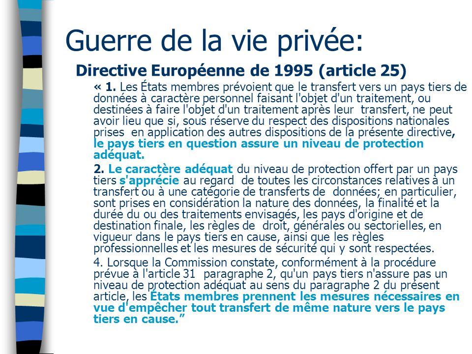 Guerre de la vie privée: Directive Européenne de 1995 (article 25) « 1. Les États membres prévoient que le transfert vers un pays tiers de données à c