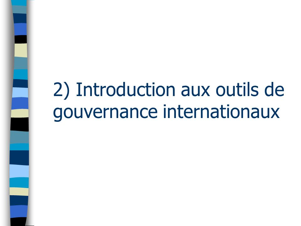 2) Introduction aux outils de gouvernance internationaux