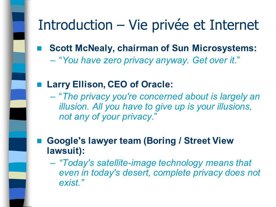 Introduction – Vie privée et Internet Scott McNealy, chairman of Sun Microsystems: –You have zero privacy anyway.