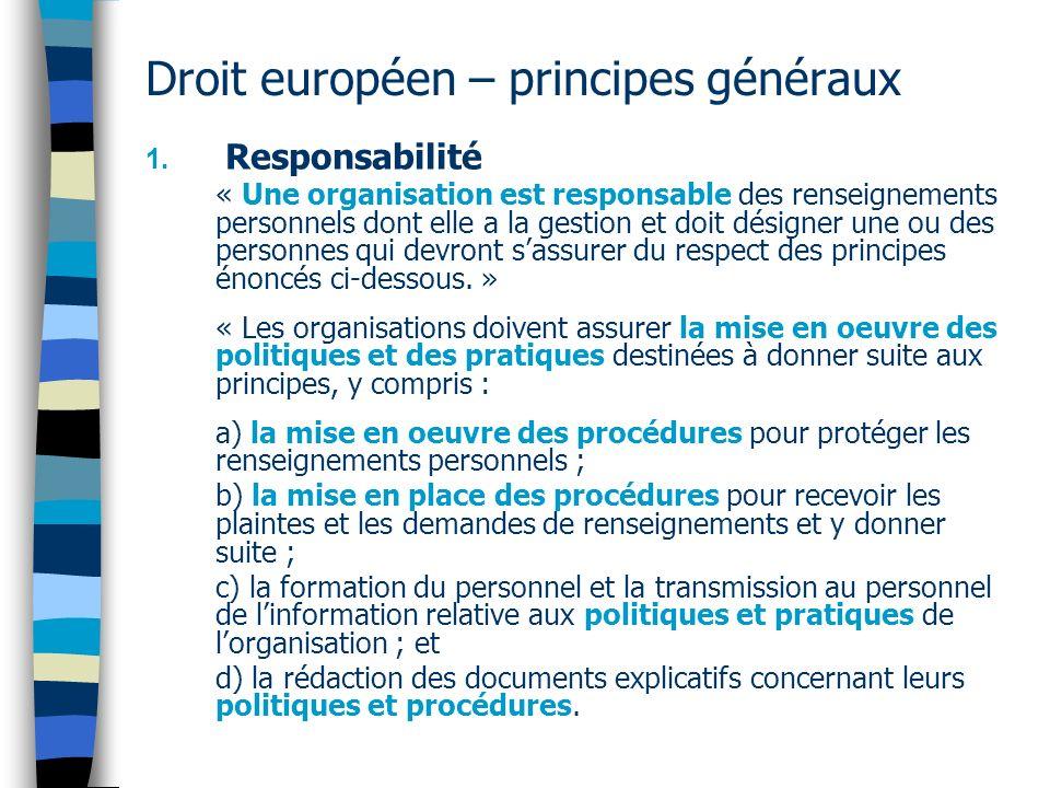 Droit européen – principes généraux 1. Responsabilité « Une organisation est responsable des renseignements personnels dont elle a la gestion et doit