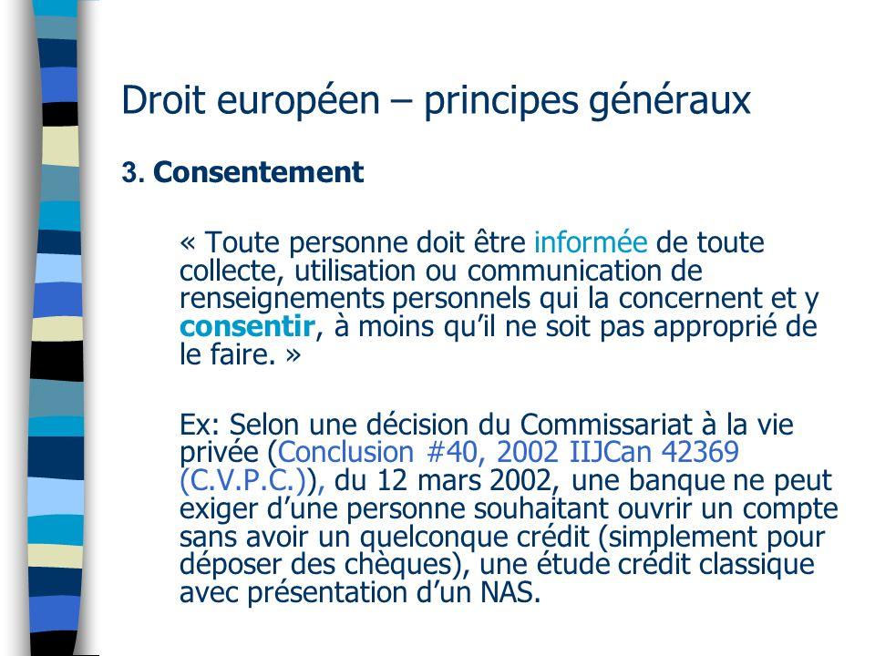 Droit européen – principes généraux 3. Consentement « Toute personne doit être informée de toute collecte, utilisation ou communication de renseigneme