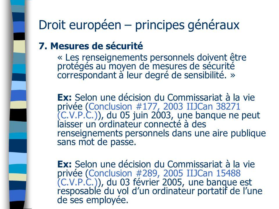 Droit européen – principes généraux 7. Mesures de sécurité « Les renseignements personnels doivent être protégés au moyen de mesures de sécurité corre