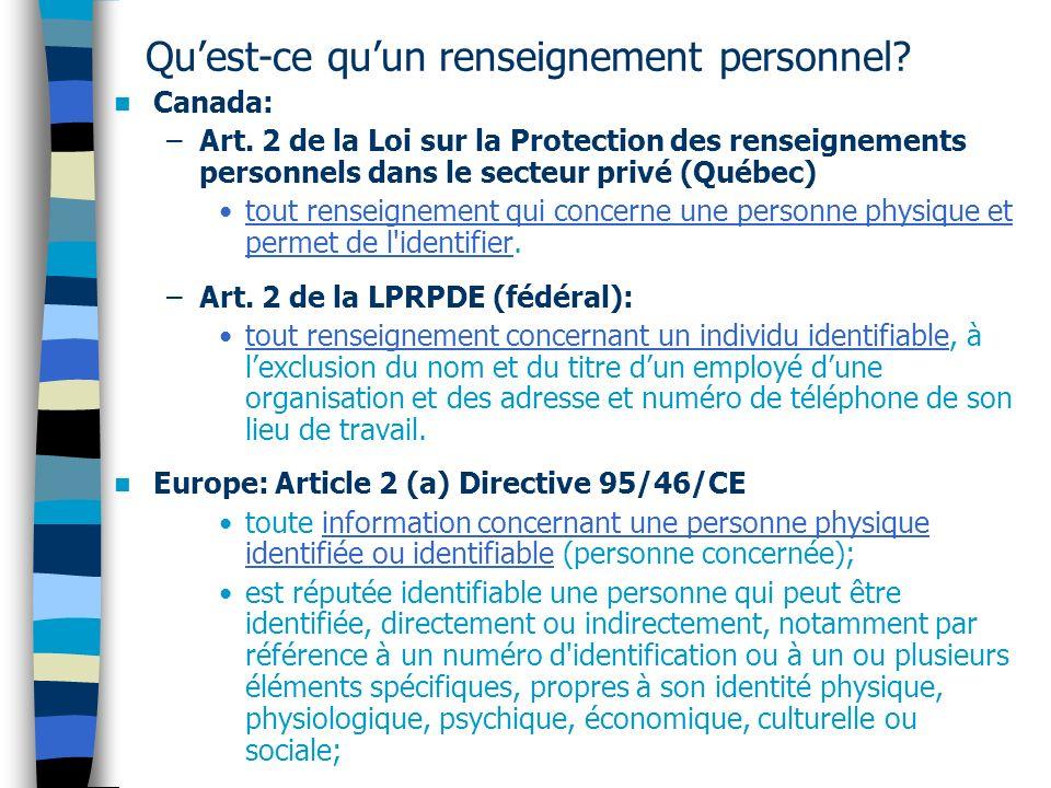 Quest-ce quun renseignement personnel? Canada: –Art. 2 de la Loi sur la Protection des renseignements personnels dans le secteur privé (Québec) tout r