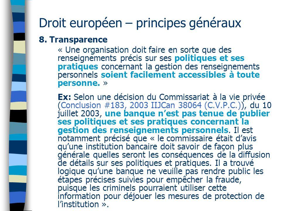 Droit européen – principes généraux 8. Transparence « Une organisation doit faire en sorte que des renseignements précis sur ses politiques et ses pra