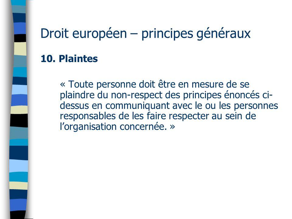 Droit européen – principes généraux 10. Plaintes « Toute personne doit être en mesure de se plaindre du non-respect des principes énoncés ci- dessus e