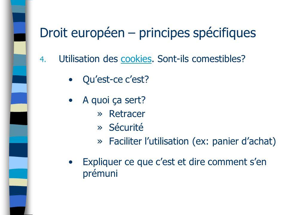 Droit européen – principes spécifiques 4. Utilisation des cookies. Sont-ils comestibles? Quest-ce cest? A quoi ça sert? »Retracer »Sécurité »Faciliter