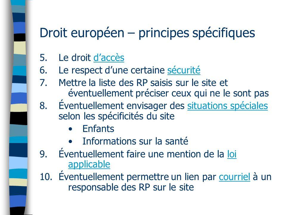 Droit européen – principes spécifiques 5.Le droit daccès 6.Le respect dune certaine sécurité 7.Mettre la liste des RP saisis sur le site et éventuelle