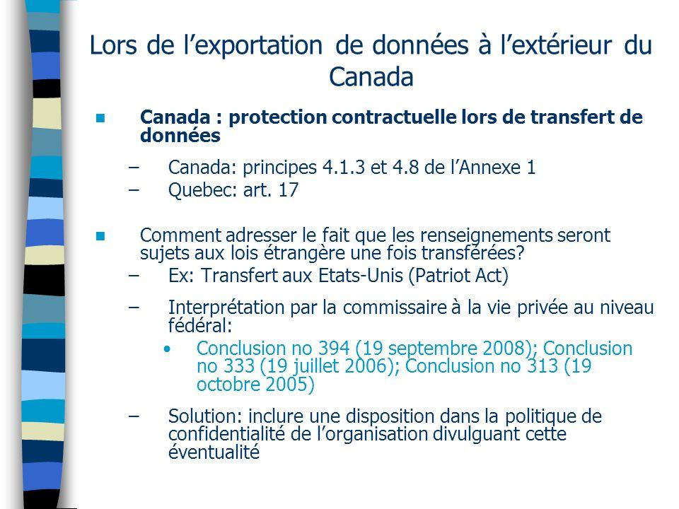 Lors de lexportation de données à lextérieur du Canada Canada : protection contractuelle lors de transfert de données –Canada: principes 4.1.3 et 4.8