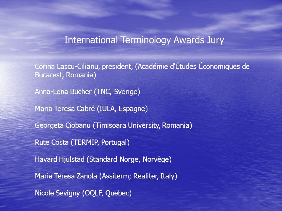 International Terminology Awards Jury Corina Lascu-Cilianu, president, (Académie d'Études Économiques de Bucarest, Romania) Anna-Lena Bucher (TNC, Sve