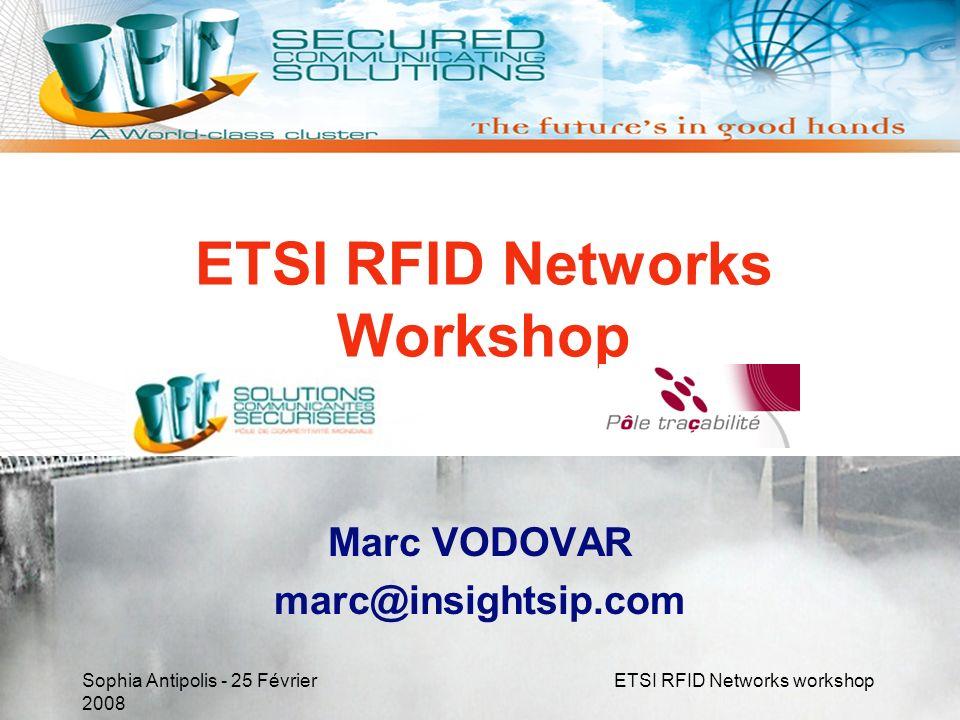 Sophia Antipolis - 25 Février 2008ETSI RFID Networks workshop RFID Projects More than 40 regular members, 58M of R&D funding including 21M of public funding.