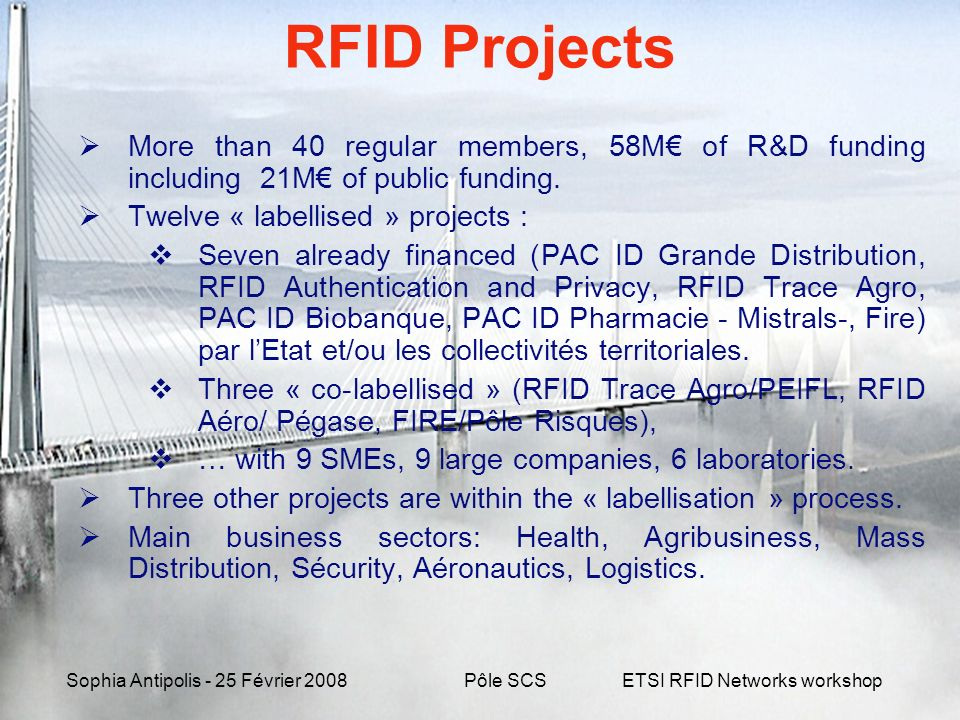 Sophia Antipolis - 25 Février 2008ETSI RFID Networks workshop RFID Projects More than 40 regular members, 58M of R&D funding including 21M of public f