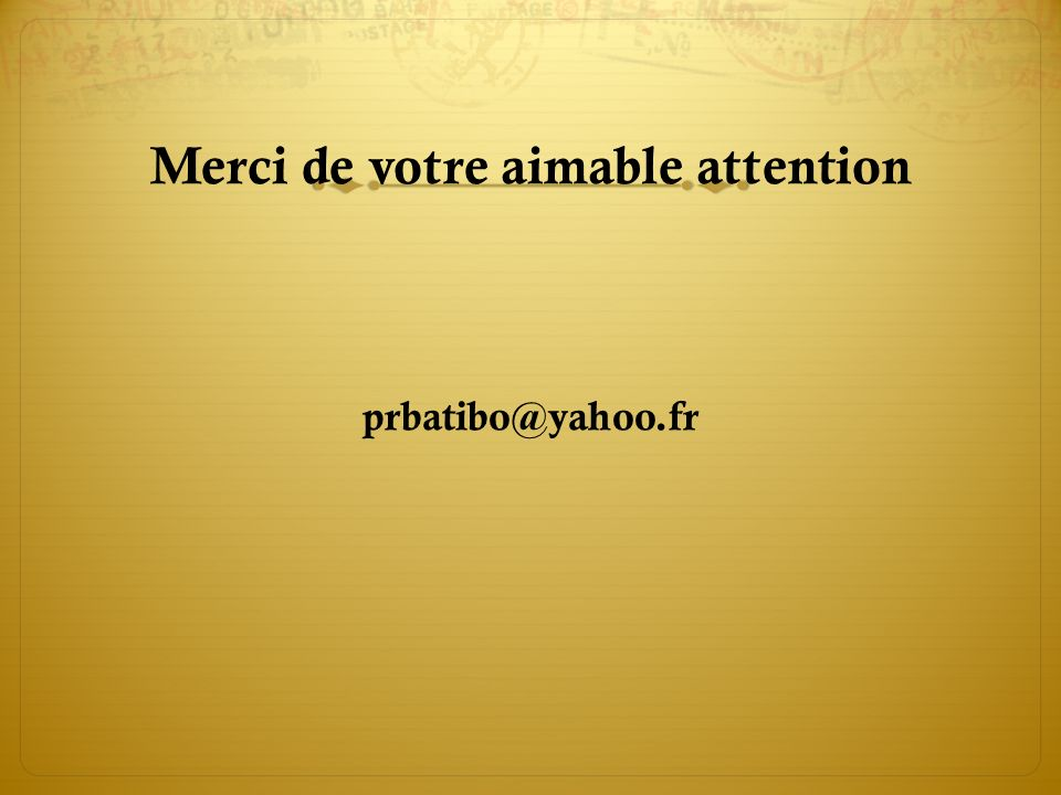 Merci de votre aimable attention prbatibo@yahoo.fr