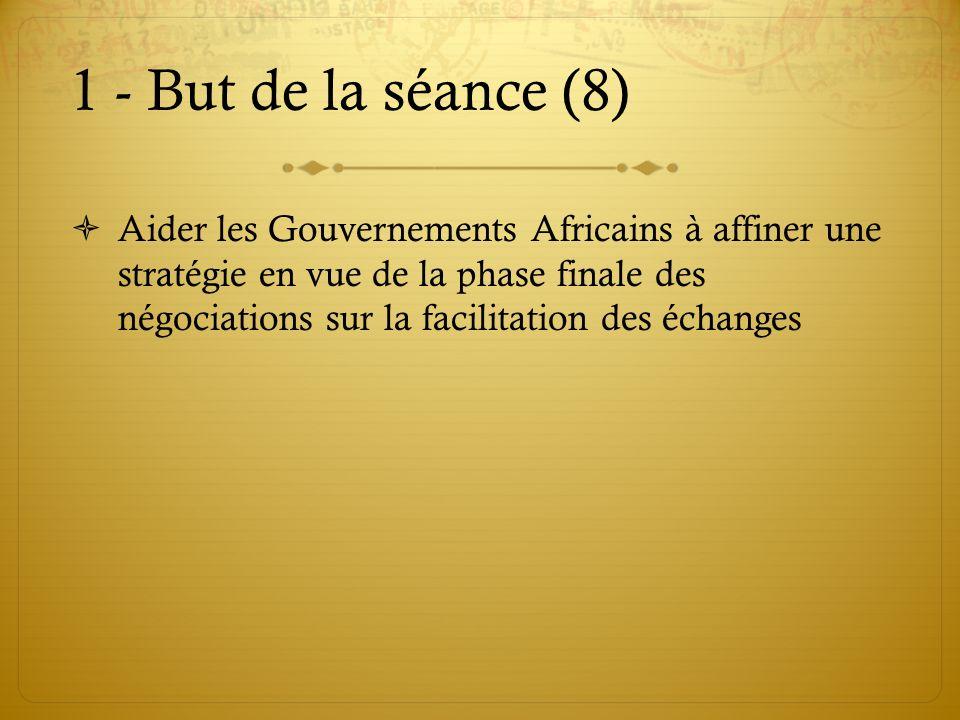 1 - But de la séance (8) Aider les Gouvernements Africains à affiner une stratégie en vue de la phase finale des négociations sur la facilitation des