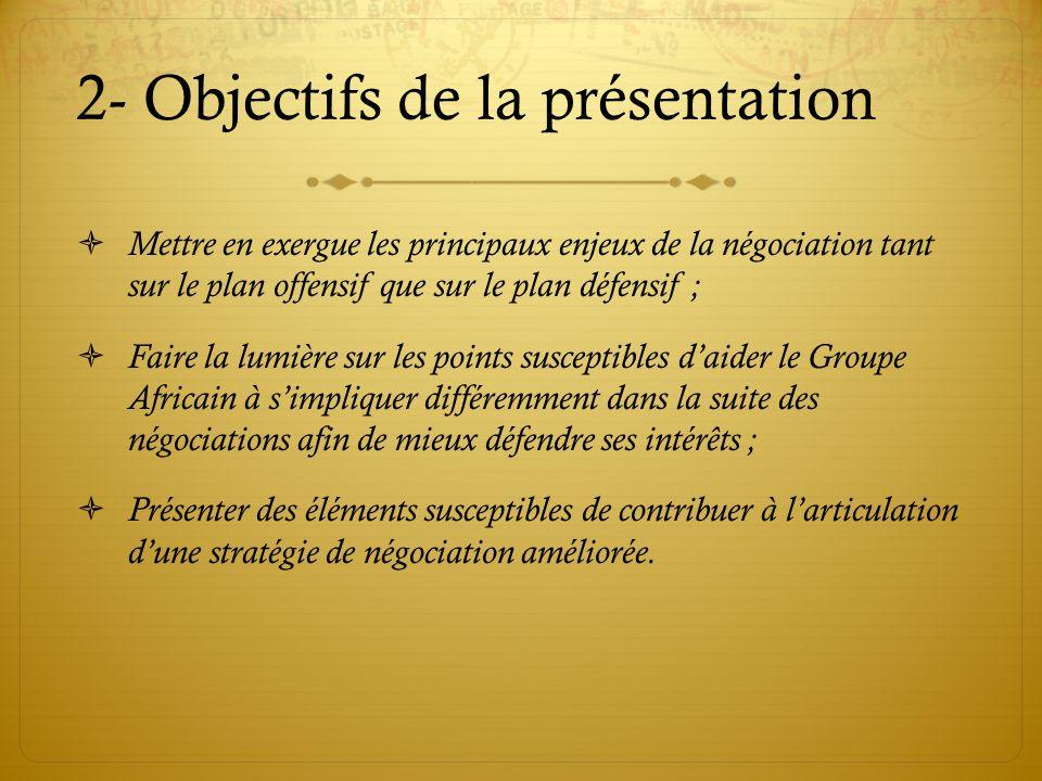 2- Objectifs de la présentation Mettre en exergue les principaux enjeux de la négociation tant sur le plan offensif que sur le plan défensif ; Faire l