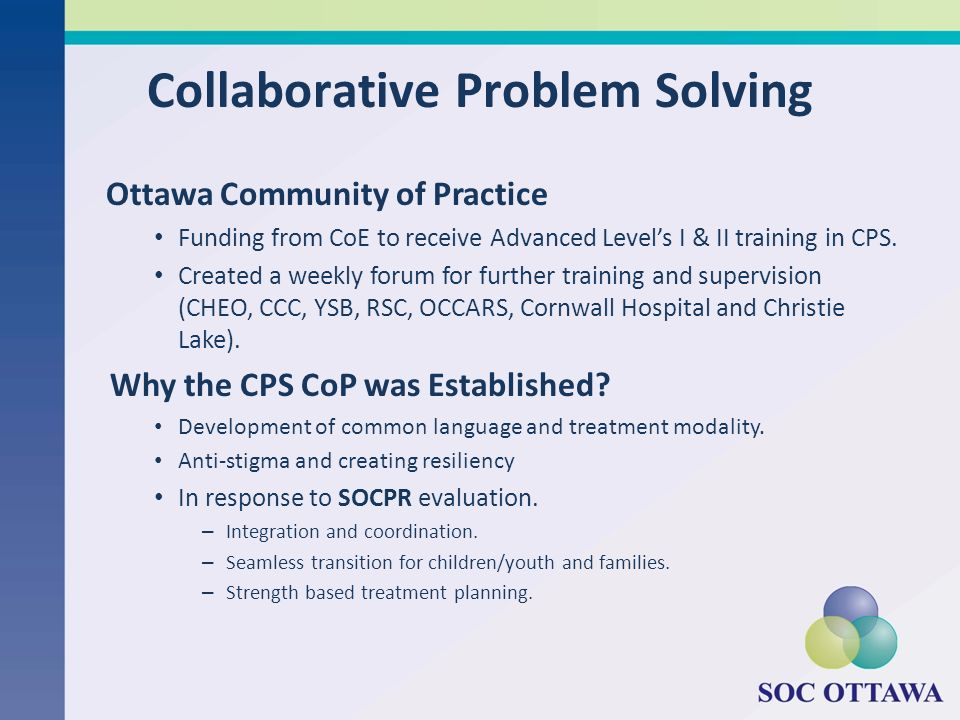 Collaborative Problem Solving Ottawa Community of Practice Funding from CoE to receive Advanced Levels I & II training in CPS. Created a weekly forum