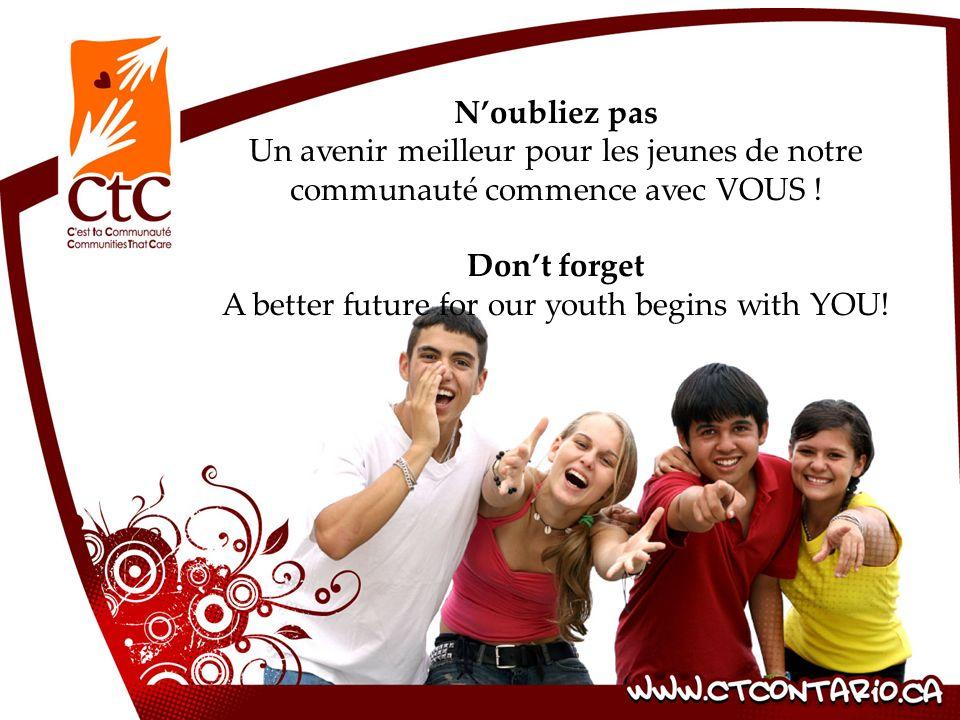 Noubliez pas Un avenir meilleur pour les jeunes de notre communauté commence avec VOUS ! Dont forget A better future for our youth begins with YOU!