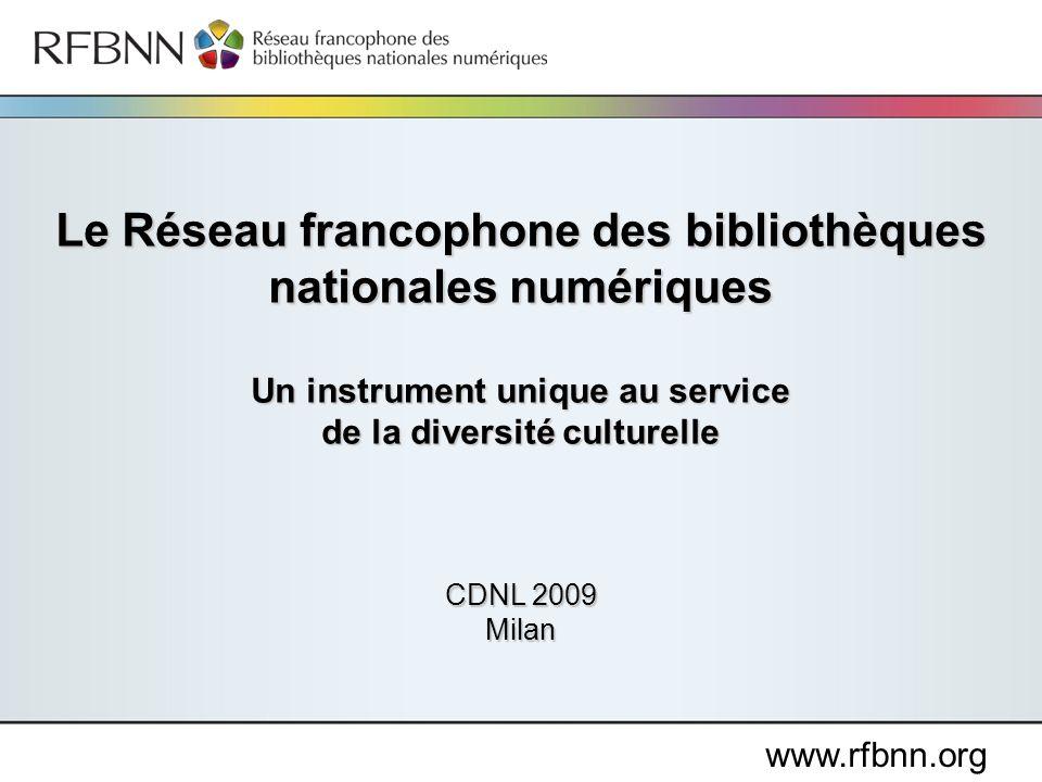www.rfbnn.org Le Réseau francophone des bibliothèques nationales numériques Un instrument unique au service de la diversité culturelle CDNL 2009 Milan