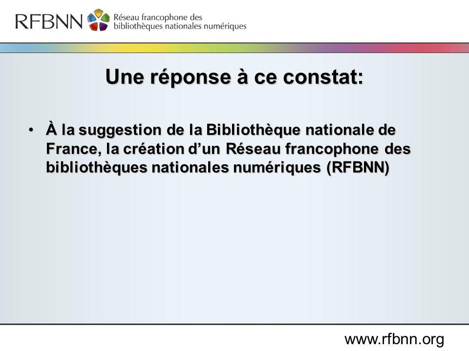 www.rfbnn.org À la suggestion de la Bibliothèque nationale de France, la création dun Réseau francophone des bibliothèques nationales numériques (RFBN