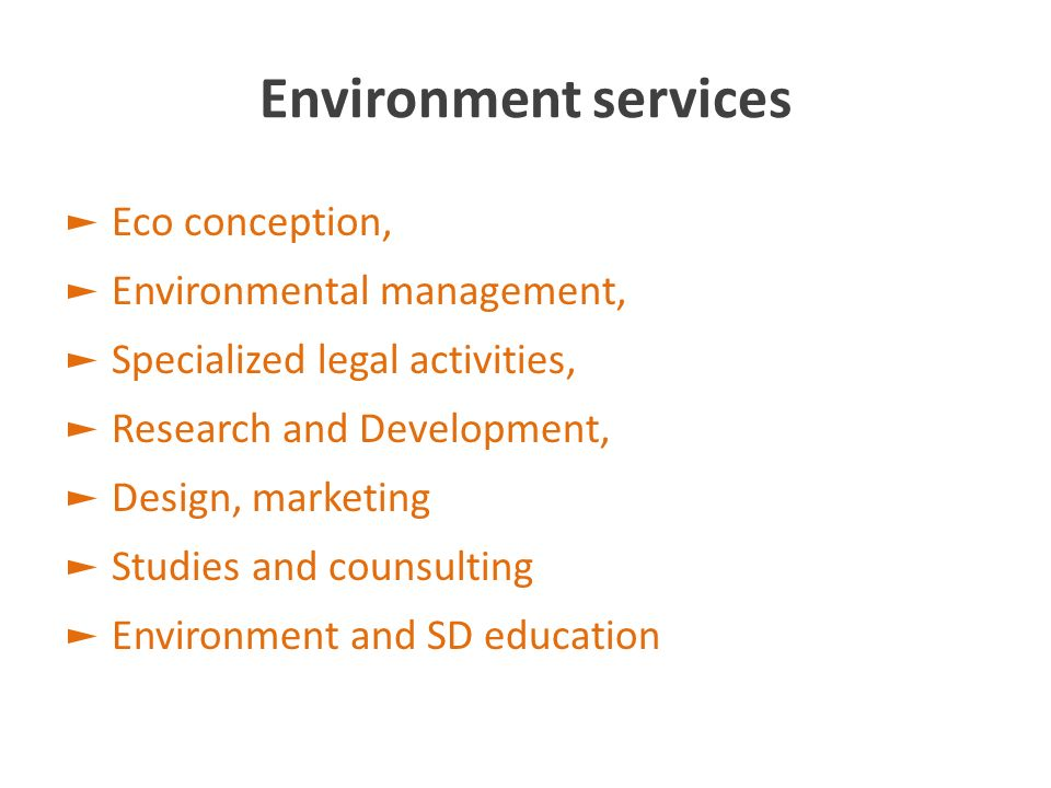 Environment services Eco conception, Environmental management, Specialized legal activities, Research and Development, Design, marketing Studies and c